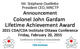 Announcement Colonel John Gardam Lifetime Achievement Award 2015 CDA/CDA Institute Ottawa Conference Friday, February 20, 2015